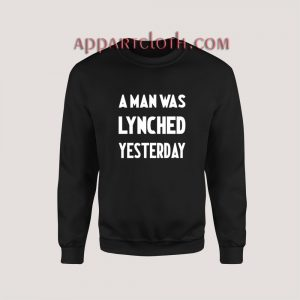 A Man Was Lynched Yesterday Sweatshirt for Unisex