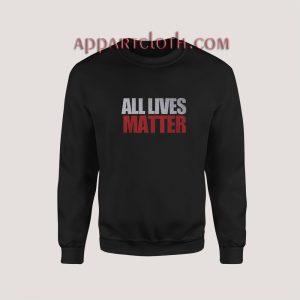All Lives Matter Sweatshirt for Unisex