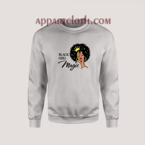 Black Girl Magic Lady Woman With Crown Sweatshirt for Women's or Men's