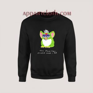 Furby The First Time I Smoked Weed I Died Sweatshirt for Women's or Men's