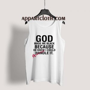 God Made Me Black Because He Knew I Could Handle Tank Top