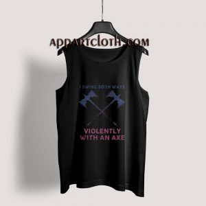 I Swing Both Ways Violently With An Axe Tank Top for Unisex