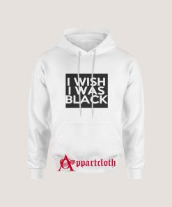 I Wish I Was Black Hoodie for Unisex