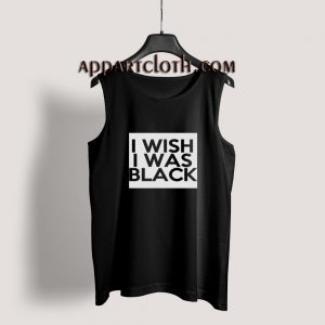 I Wish I Was Black Tank Top for Men's or Women's