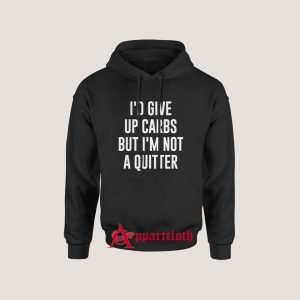 I'd Give up Carbs but I'm not a Quitter Hoodie Size S, M, L, XL, 2XL, 3XL