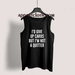 I'd Give up Carbs but I'm not a Quitter Tank Top for Men's or Women's