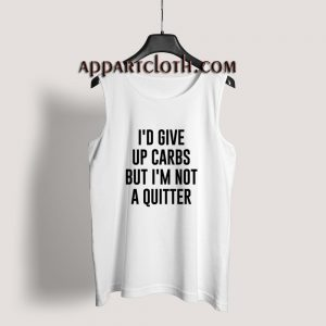 I'd Give up Carbs but I'm not a Quitter Tank Top for Unisex