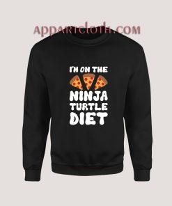 I'm On The Ninja Turtle Diet Sweatshirt for Women's or Men's