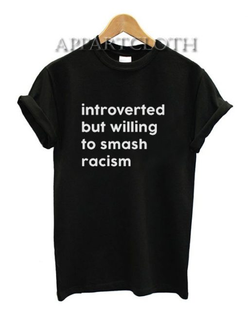 Introverted But Willing To Smash Racism T-Shirt for Unisex