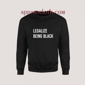 Legalize Being Black Sweatshirt for Unisex