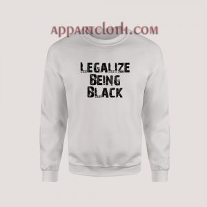 Legalize Being Black Sweatshirt for Unisex