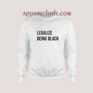Legalize Being Black Sweatshirt for Women's or Men's