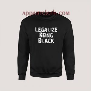 Legalize Being Black Sweatshirt for Women's or Men's