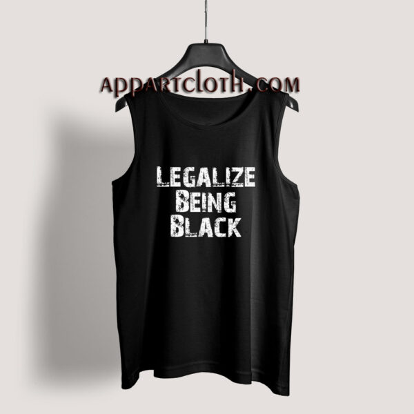 Legalize Being Black Tank Top for Men's or Women's