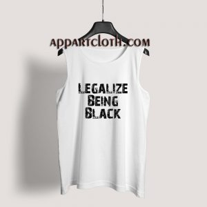 Legalize Being Black Tank Top for Unisex