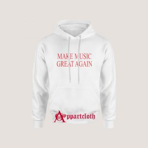 Make Music Great Again Hoodie for Unisex
