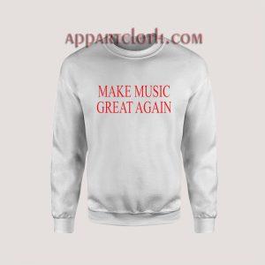 Make Music Great Again Sweatshirt for Unisex