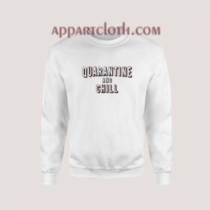Quarantine and Chill Sweatshirt for Unisex