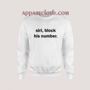 Siri, Block His Number Sweatshirt for Unisex