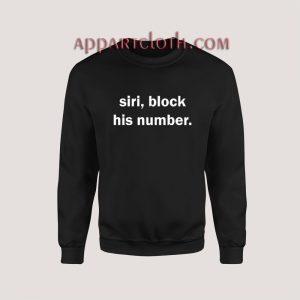 Siri, Block His Number Sweatshirt for Women's or Men's