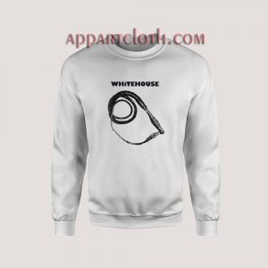 Whitehouse Another Crack of the White Whip Sweatshirt for Unisex