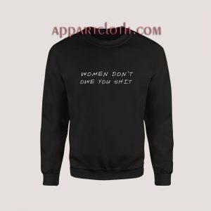 Women don't owe you shit Sweatshirt for Unisex