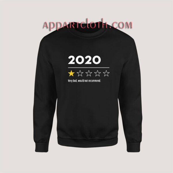 2020 Very Bad Would Not Recommend Sweatshirt for Unisex
