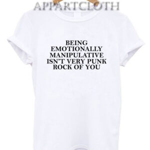 Being Emotionally Manipulative T-Shirt for Unisex