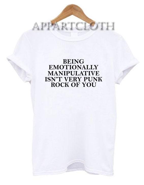 Being Emotionally Manipulative T-Shirt for Unisex