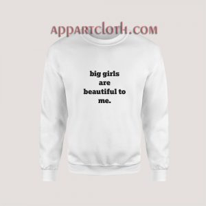 Big Girls Are Beautiful To Me Sweatshirt