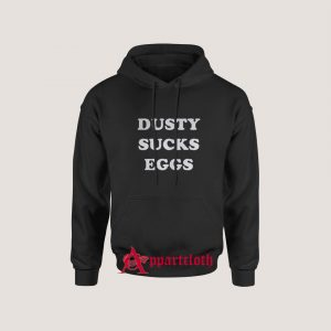 Dusty Sucks Eggs Hoodie