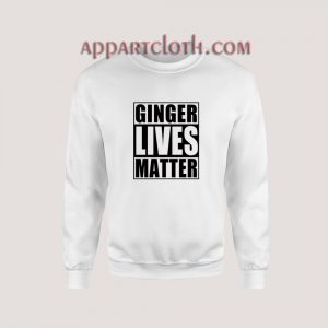 Ginger Lives Matter Sweatshirt for Unisex