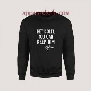 Hey Dolly You Can Keep Him Jolene Sweatshirt for Unisex