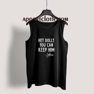 Hey Dolly You Can Keep Him Jolene Tank Top for Unisex