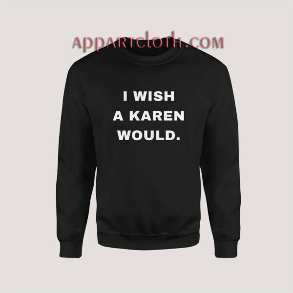 I Wish A Karen Would Sweatshirt for Unisex