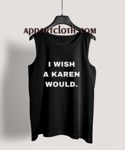 I Wish A Karen Would Tank Top for Unisex