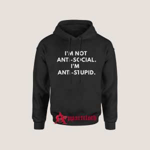 I'm Not Anti-social. I'm Anti-Stupid. Hoodie for Unisex