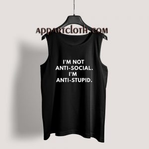 I'm Not Anti-social. I'm Anti-Stupid. Tank Top for Unisex