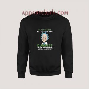 Rick and Morty Dumbest Sweatshirt for Unisex