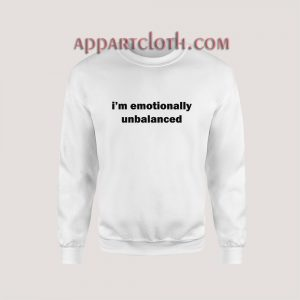 i'm emotionally unbalanced Sweatshirt for Unisex