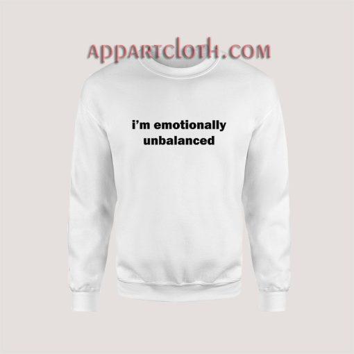i'm emotionally unbalanced Sweatshirt for Unisex
