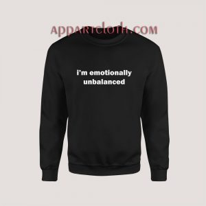 i'm emotionally unbalanced Sweatshirt for Women's or Men's