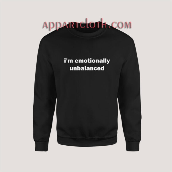 i'm emotionally unbalanced Sweatshirt for Women's or Men's