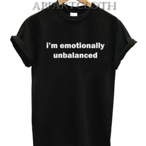 i'm emotionally unbalanced T-Shirt for Women's or Men's Size S, M, L, XL, 2XL