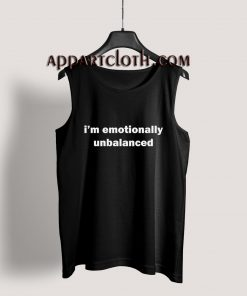 i'm emotionally unbalanced Tank Top for Men's or Women's