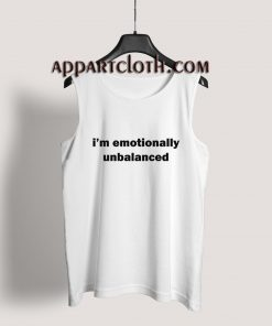 i'm emotionally unbalanced Tank Top for Unisex