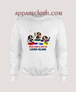 Bad Girls Go To Loona Island Sweatshirt