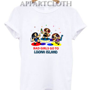 Bad Girls Go To Loona Island T-Shirt