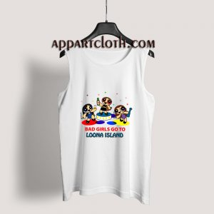 Bad Girls Go To Loona Island Tank Top