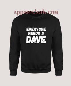 Everyone needs a Dave Sweatshirt